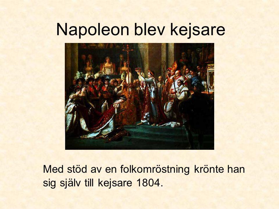 Napoleon blev kejsare Med stöd av en folkomröstning krönte han sig själv till kejsare 1804.