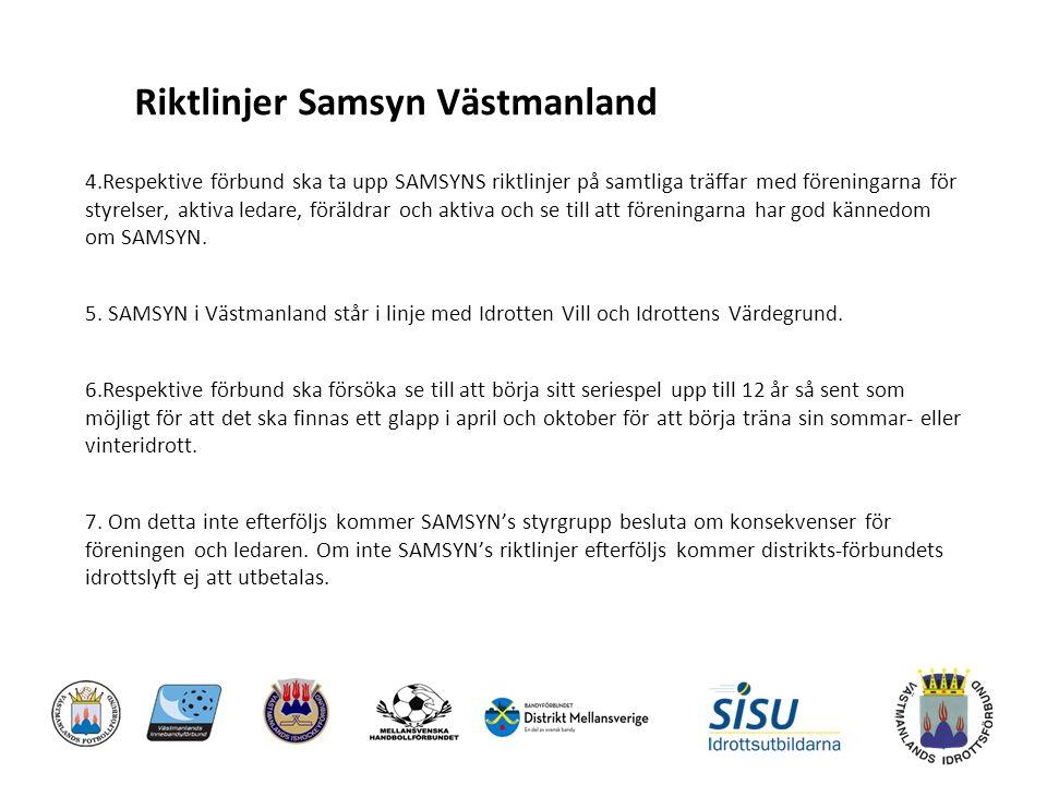 Riktlinjer Samsyn Västmanland 4.Respektive förbund ska ta upp SAMSYNS riktlinjer på samtliga träffar med föreningarna för styrelser, aktiva ledare, föräldrar och aktiva och se till att föreningarna har god kännedom om SAMSYN.