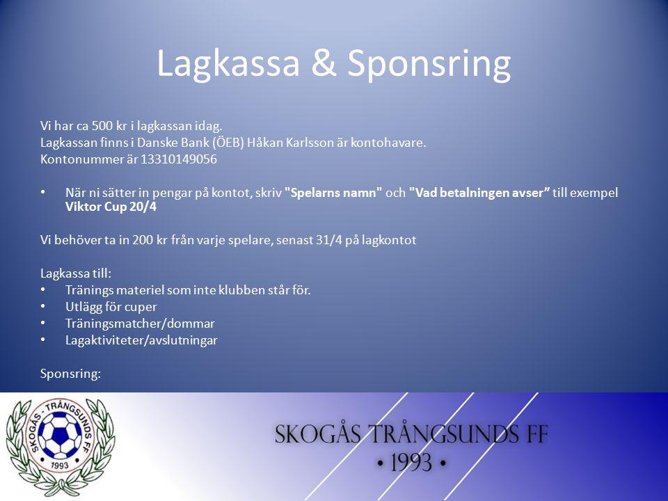 Lagkassa & Sponsring Vi har ca 500 kr i lagkassan idag. Lagkassan finns i Danske Bank (ÖEB) Håkan Karlsson är kontohavare. Kontonummer är 13310149056