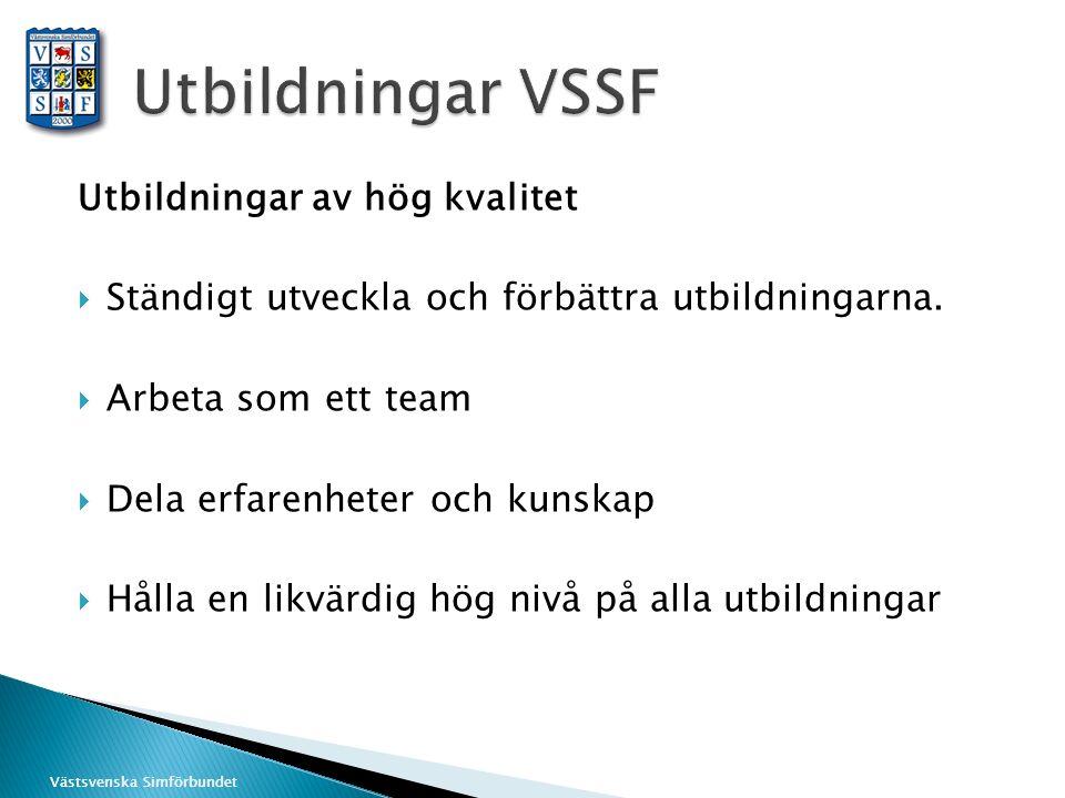 Västsvenska Simförbundet Utbildningar av hög kvalitet  Ständigt utveckla och förbättra utbildningarna.  Arbeta som ett team  Dela erfarenheter och