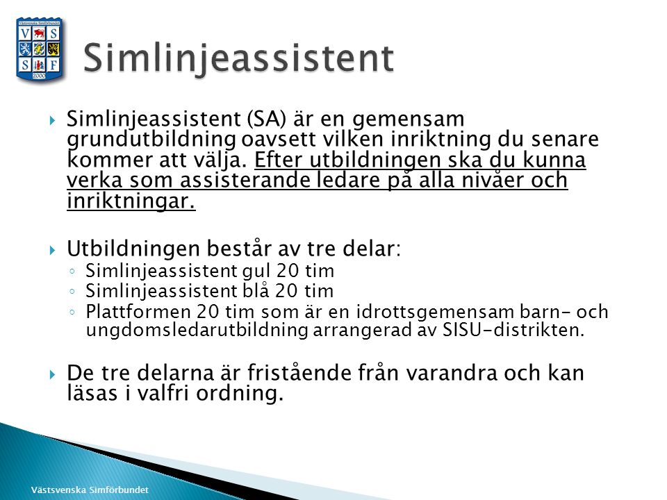 Västsvenska Simförbundet  Simlinjeassistent (SA) är en gemensam grundutbildning oavsett vilken inriktning du senare kommer att välja. Efter utbildnin