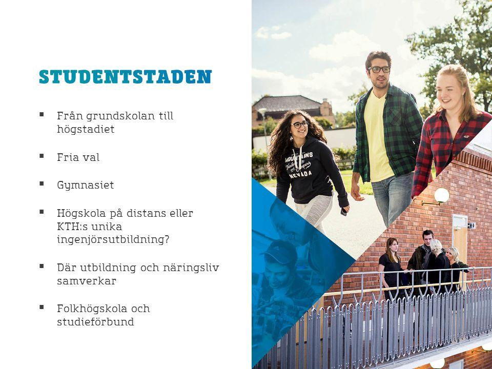  Från grundskolan till högstadiet  Fria val  Gymnasiet  Högskola på distans eller KTH:s unika ingenjörsutbildning.