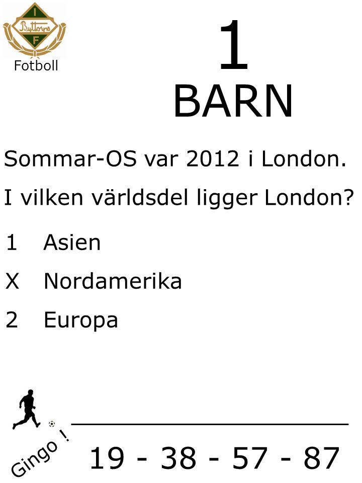 1 1Asien XNordamerika 2Europa Gingo . BARN Sommar-OS var 2012 i London.