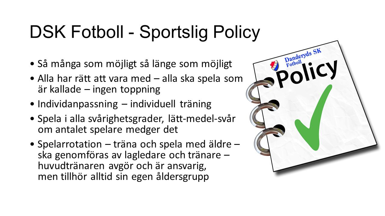 DSK Fotboll - Sportslig Policy Så många som möjligt så länge som möjligt Alla har rätt att vara med – alla ska spela som är kallade – ingen toppning I