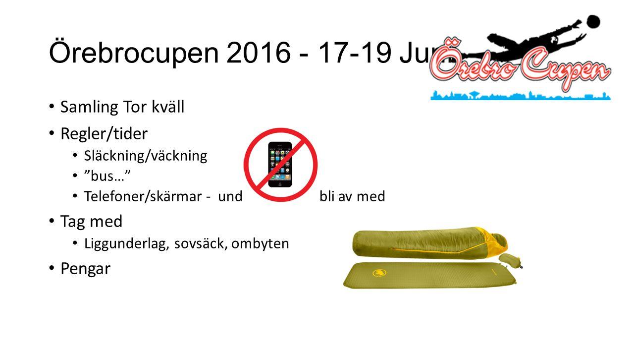 """Örebrocupen 2016 - 17-19 Juni Samling Tor kväll Regler/tider Släckning/väckning """"bus…"""" Telefoner/skärmar - undvik, risk att bli av med Tag med Liggund"""