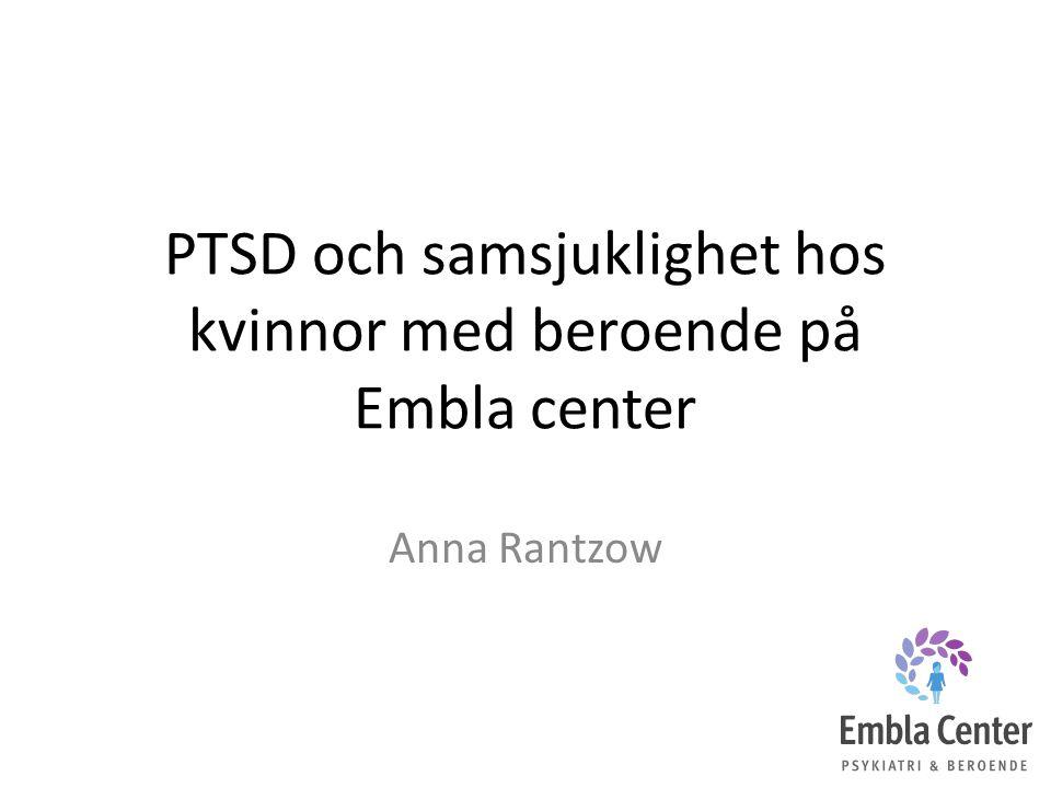 PTSD och samsjuklighet hos kvinnor med beroende på Embla center Anna Rantzow