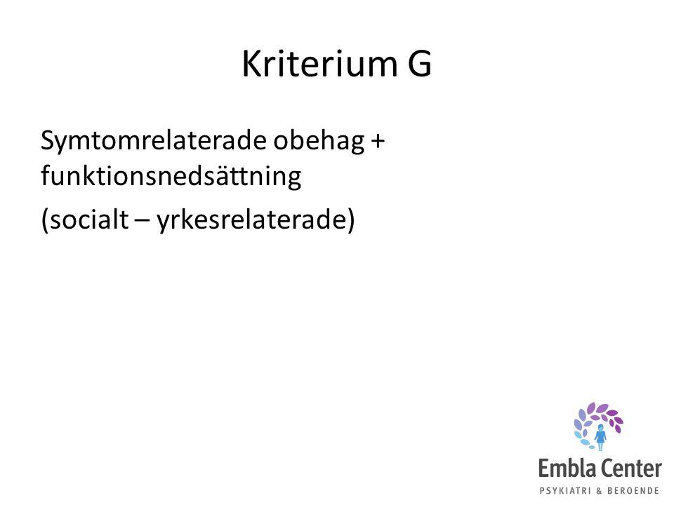 Kriterium G Symtomrelaterade obehag + funktionsnedsättning (socialt – yrkesrelaterade)