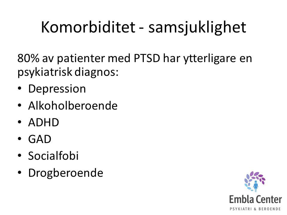 Komorbiditet - samsjuklighet 80% av patienter med PTSD har ytterligare en psykiatrisk diagnos: Depression Alkoholberoende ADHD GAD Socialfobi Drogberoende