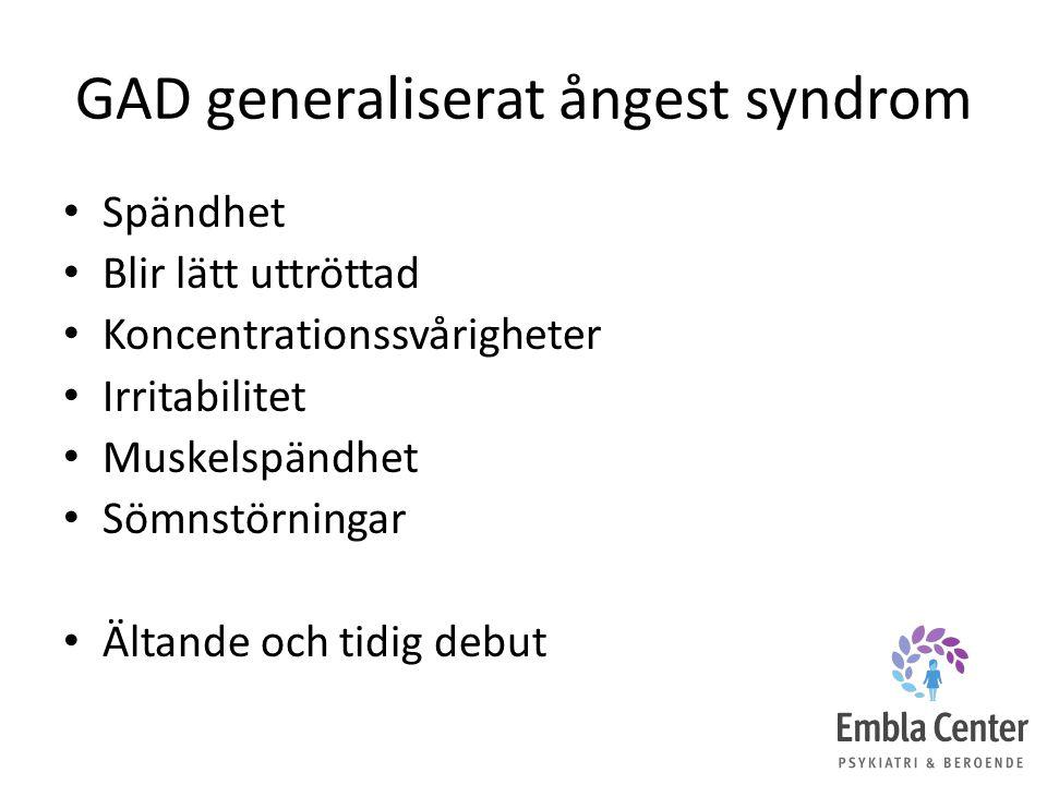 GAD generaliserat ångest syndrom Spändhet Blir lätt uttröttad Koncentrationssvårigheter Irritabilitet Muskelspändhet Sömnstörningar Ältande och tidig debut