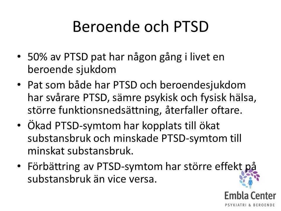 Beroende och PTSD 50% av PTSD pat har någon gång i livet en beroende sjukdom Pat som både har PTSD och beroendesjukdom har svårare PTSD, sämre psykisk och fysisk hälsa, större funktionsnedsättning, återfaller oftare.