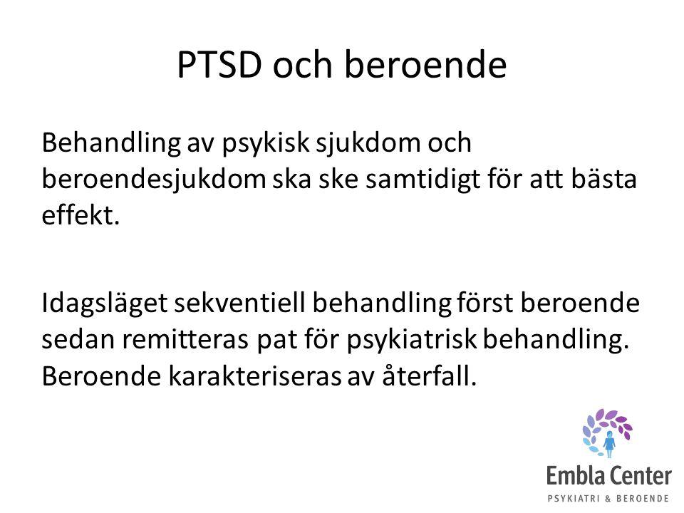 PTSD och beroende Behandling av psykisk sjukdom och beroendesjukdom ska ske samtidigt för att bästa effekt. Idagsläget sekventiell behandling först be
