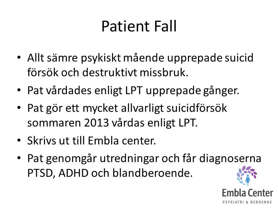 Patient Fall Allt sämre psykiskt mående upprepade suicid försök och destruktivt missbruk. Pat vårdades enligt LPT upprepade gånger. Pat gör ett mycket