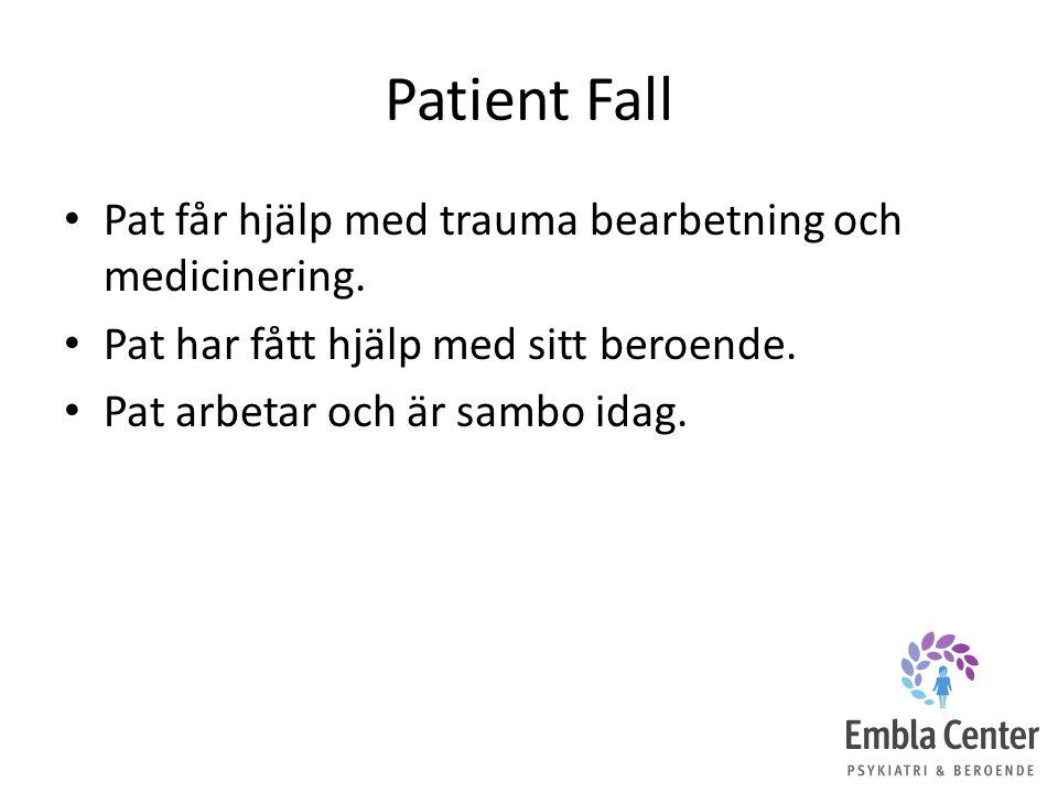Patient Fall Pat får hjälp med trauma bearbetning och medicinering. Pat har fått hjälp med sitt beroende. Pat arbetar och är sambo idag.