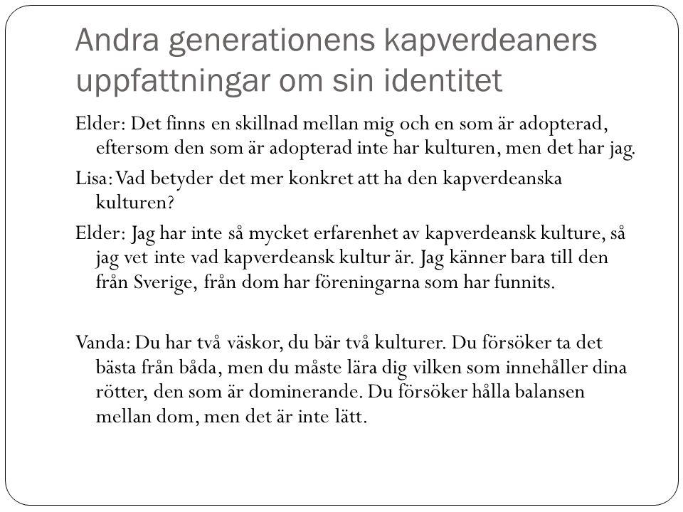 Andra generationens kapverdeaners uppfattningar om sin identitet Elder: Det finns en skillnad mellan mig och en som är adopterad, eftersom den som är