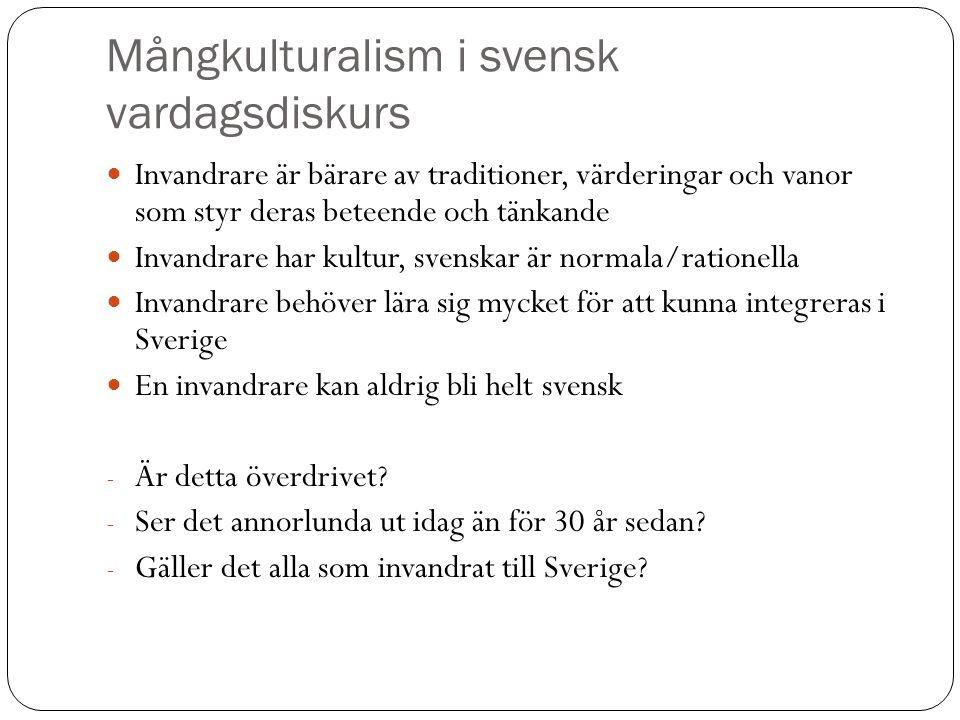 Mångkulturalism i svensk vardagsdiskurs Invandrare är bärare av traditioner, värderingar och vanor som styr deras beteende och tänkande Invandrare har