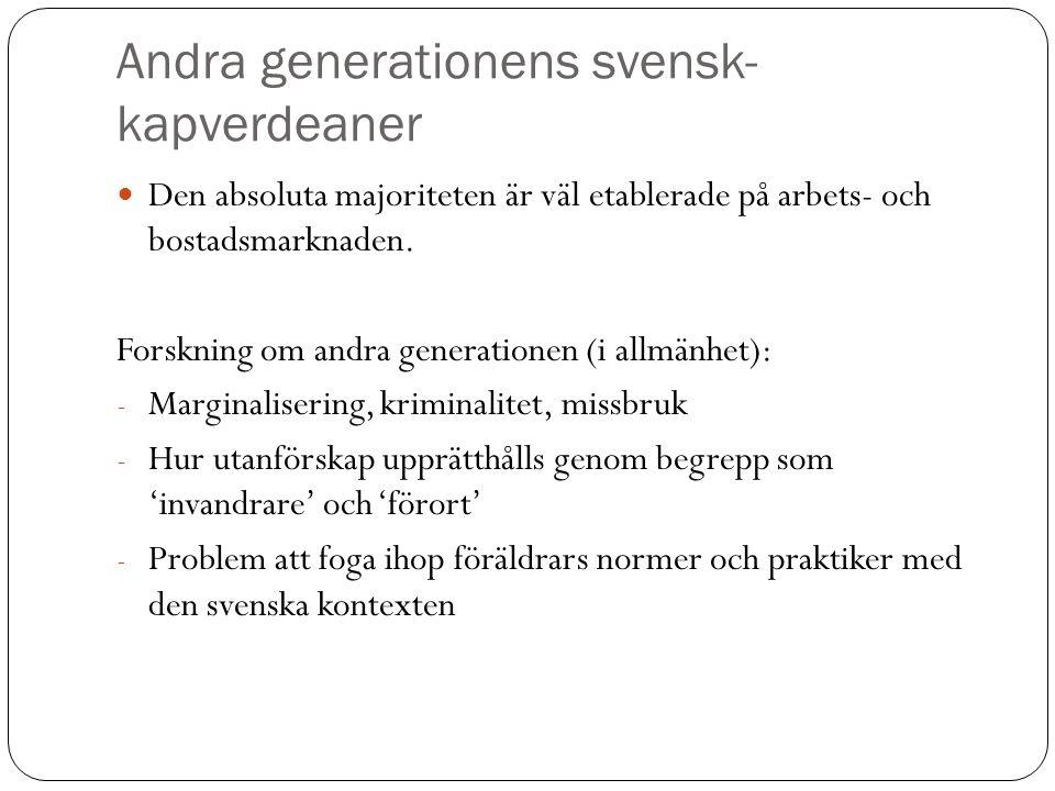 Andra generationens svensk- kapverdeaner Den absoluta majoriteten är väl etablerade på arbets- och bostadsmarknaden. Forskning om andra generationen (