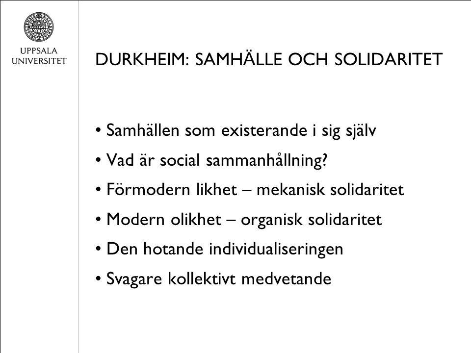 DURKHEIM: SAMH Ä LLE OCH SOLIDARITET Samhällen som existerande i sig själv Vad är social sammanhållning? Förmodern likhet – mekanisk solidaritet Moder