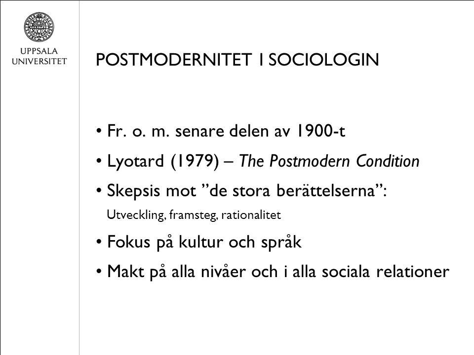 """POSTMODERNITET I SOCIOLOGIN Fr. o. m. senare delen av 1900-t Lyotard (1979) – The Postmodern Condition Skepsis mot """"de stora berättelserna"""": Utvecklin"""