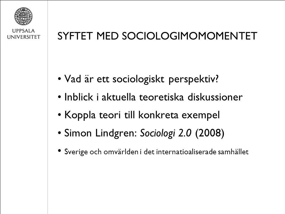 SYFTET MED SOCIOLOGIMOMOMENTET Vad är ett sociologiskt perspektiv? Inblick i aktuella teoretiska diskussioner Koppla teori till konkreta exempel Simon