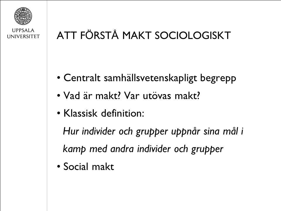 ATT F Ö RST Å MAKT SOCIOLOGISKT Centralt samhällsvetenskapligt begrepp Vad är makt.