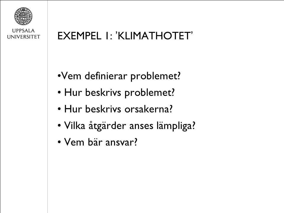EXEMPEL 1: ' KLIMATHOTET ' Vem definierar problemet? Hur beskrivs problemet? Hur beskrivs orsakerna? Vilka åtgärder anses lämpliga? Vem bär ansvar?