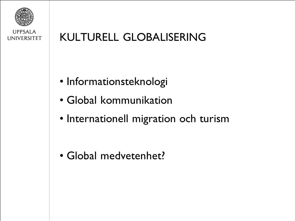 KULTURELL GLOBALISERING Informationsteknologi Global kommunikation Internationell migration och turism Global medvetenhet