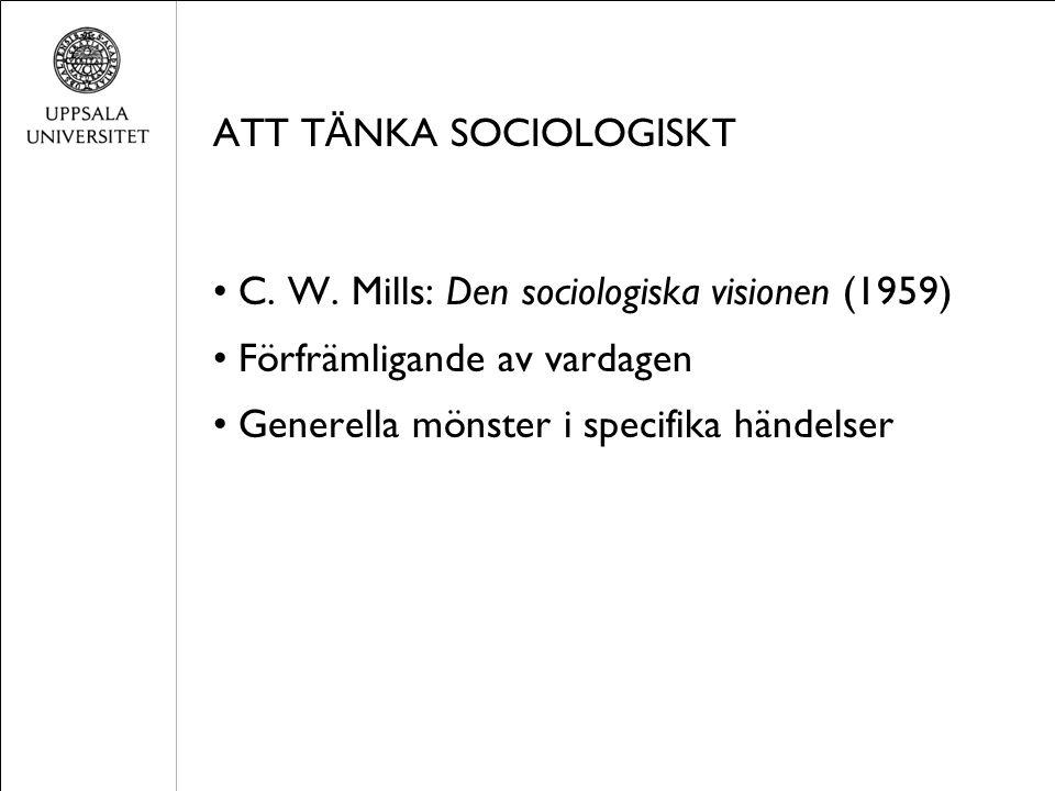 ATT T Ä NKA SOCIOLOGISKT C. W. Mills: Den sociologiska visionen (1959) Förfrämligande av vardagen Generella mönster i specifika händelser