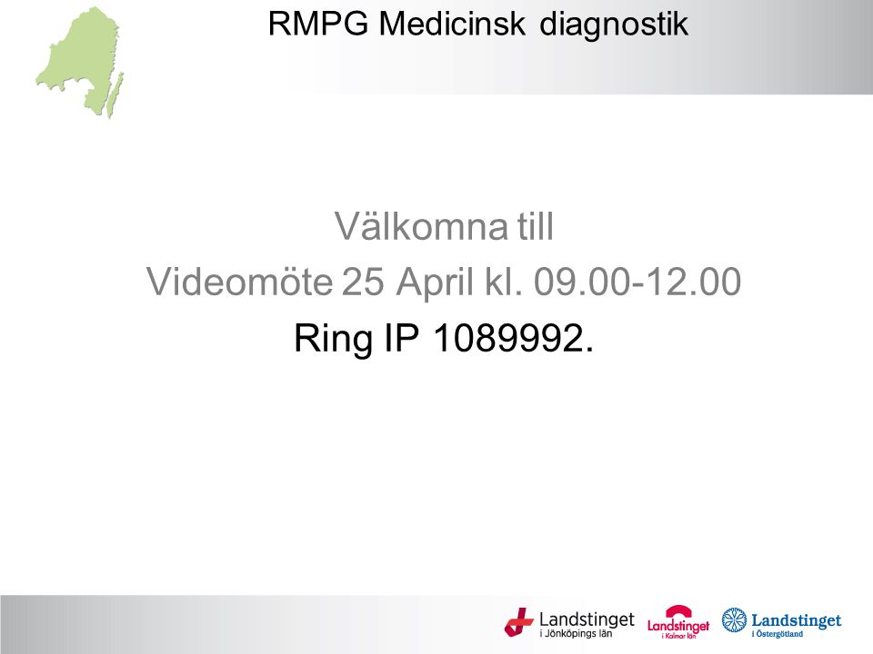 RMPG Medicinsk diagnostik Välkomna till Videomöte 25 April kl. 09.00-12.00 Ring IP 1089992.