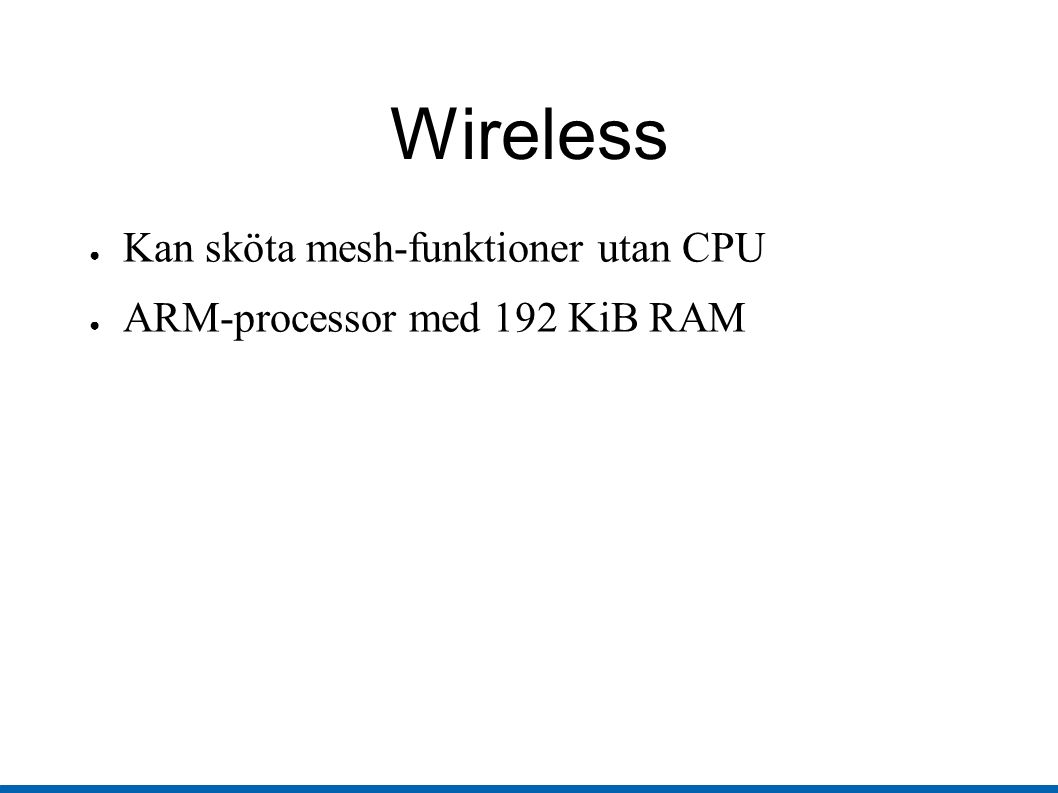 Wireless ● Kan sköta mesh-funktioner utan CPU ● ARM-processor med 192 KiB RAM