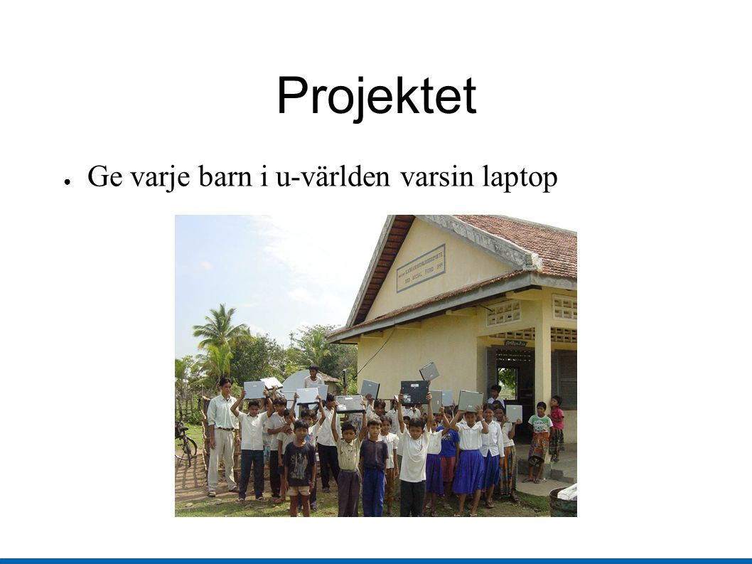 Projektet ● Ge varje barn i u-världen varsin laptop