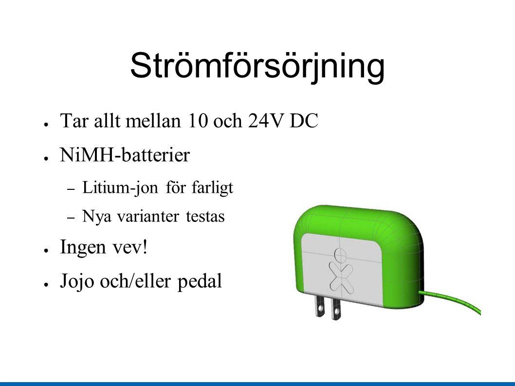 Strömförsörjning ● Tar allt mellan 10 och 24V DC ● NiMH-batterier – Litium-jon för farligt – Nya varianter testas ● Ingen vev.
