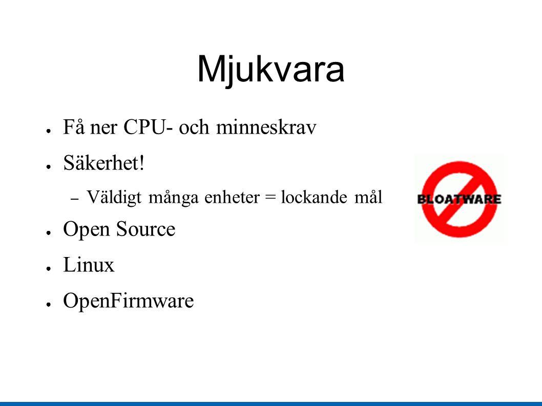 Mjukvara ● Få ner CPU- och minneskrav ● Säkerhet.