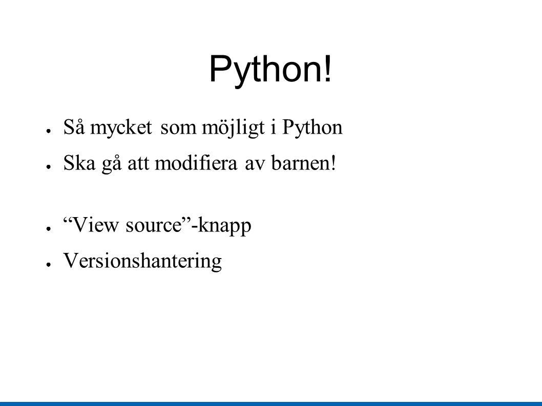 Python. ● Så mycket som möjligt i Python ● Ska gå att modifiera av barnen.