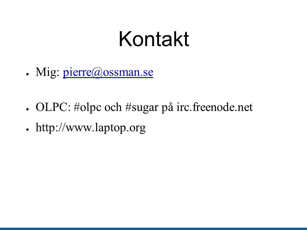 Kontakt ● Mig: pierre@ossman.sepierre@ossman.se ● OLPC: #olpc och #sugar på irc.freenode.net ● http://www.laptop.org