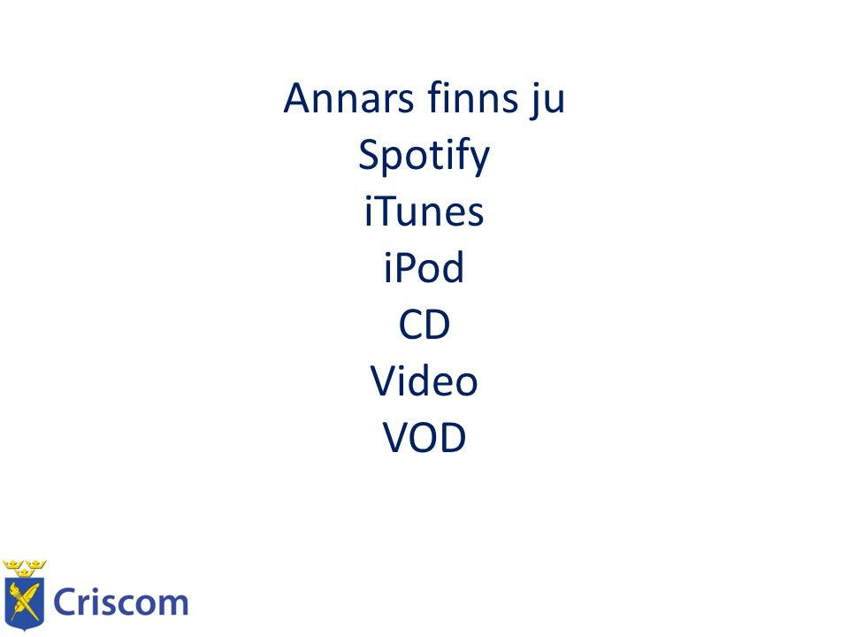 Annars finns ju Spotify iTunes iPod CD Video VOD