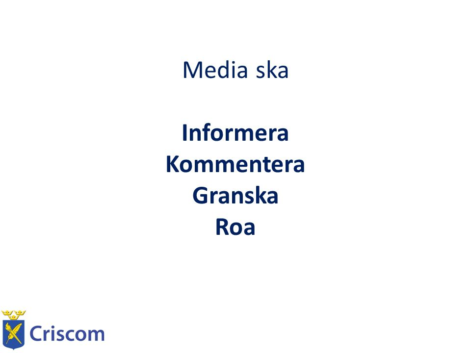 Media ska Informera Kommentera Granska Roa