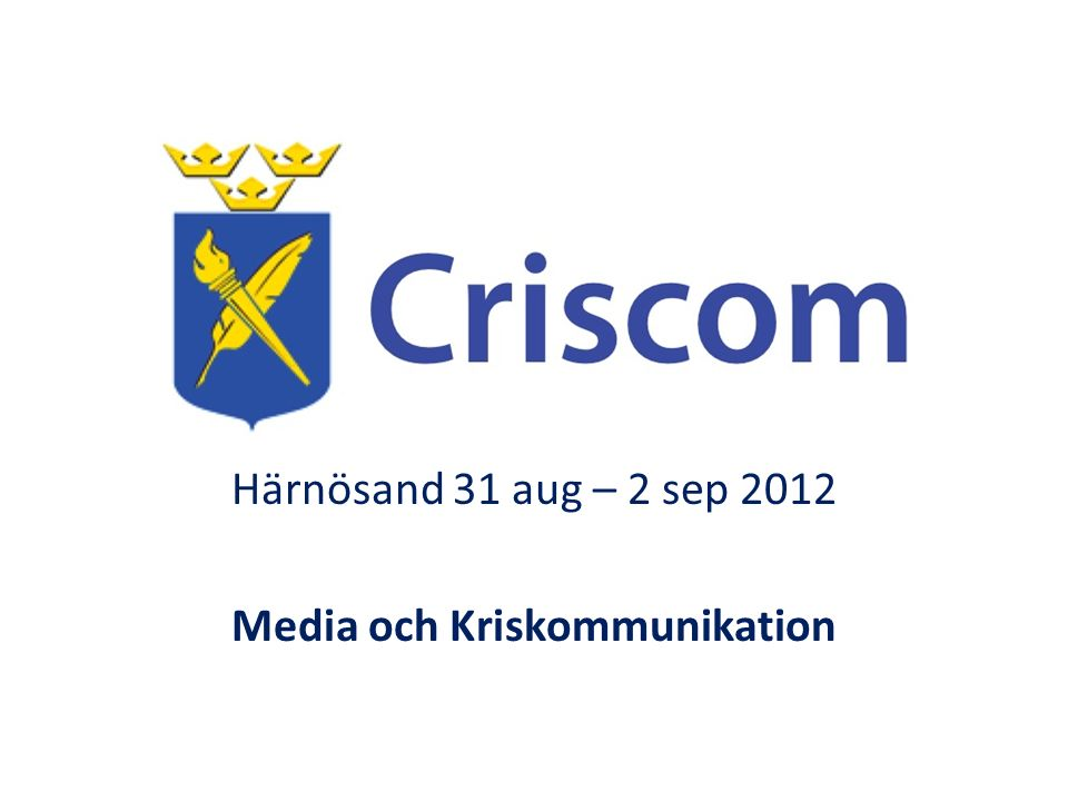 Härnösand 31 aug – 2 sep 2012 Media och Kriskommunikation