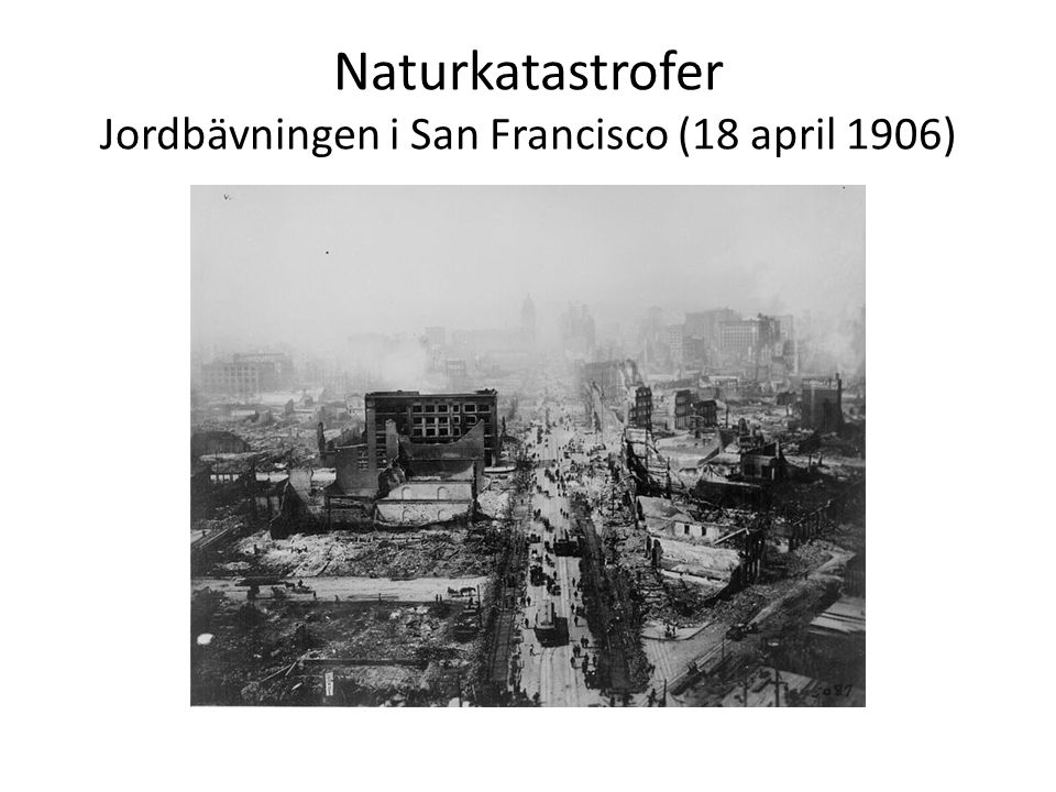 Naturkatastrofer Jordbävningen i San Francisco (18 april 1906)