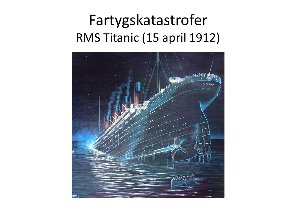 Fartygskatastrofer RMS Titanic (15 april 1912)