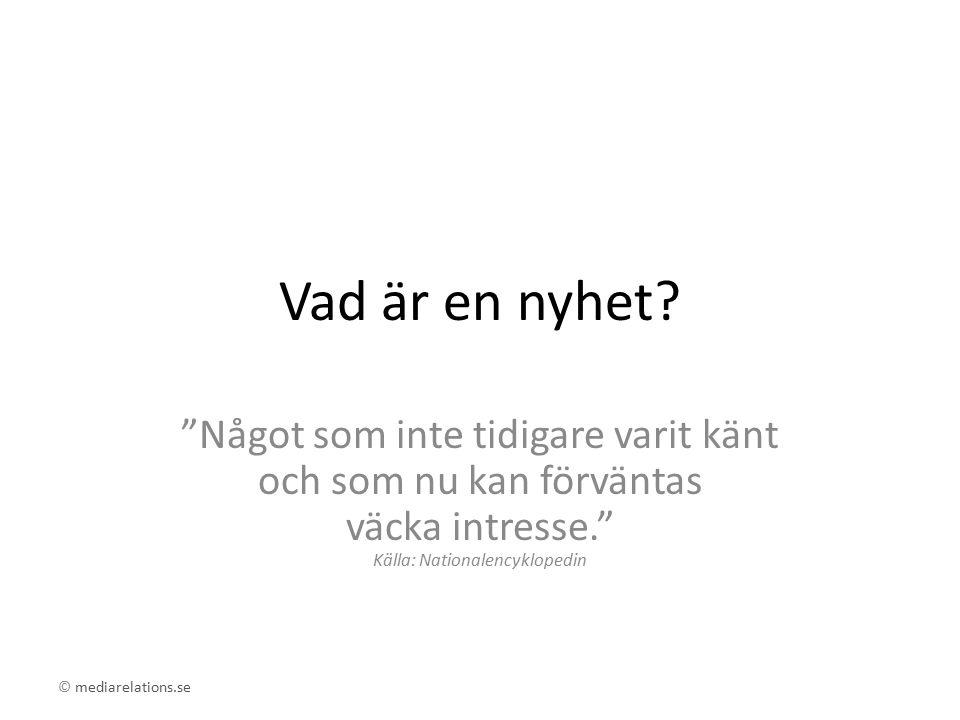 """© mediarelations.se Vad är en nyhet? """"Något som inte tidigare varit känt och som nu kan förväntas väcka intresse."""" Källa: Nationalencyklopedin"""