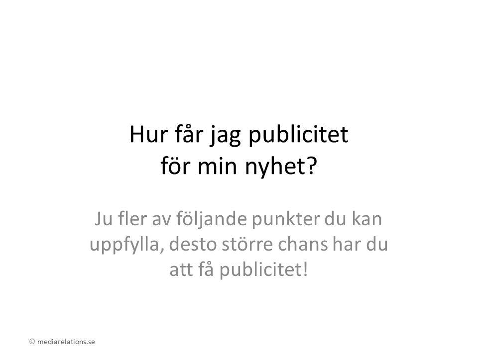 © mediarelations.se Hur får jag publicitet för min nyhet.