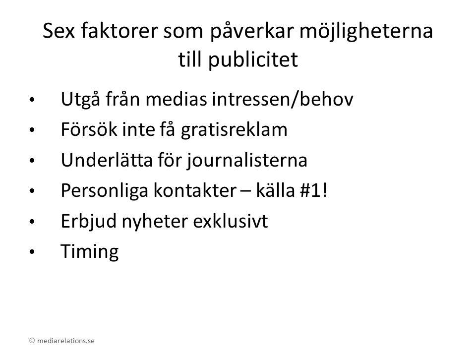 © mediarelations.se Sex faktorer som påverkar möjligheterna till publicitet Utgå från medias intressen/behov Försök inte få gratisreklam Underlätta fö