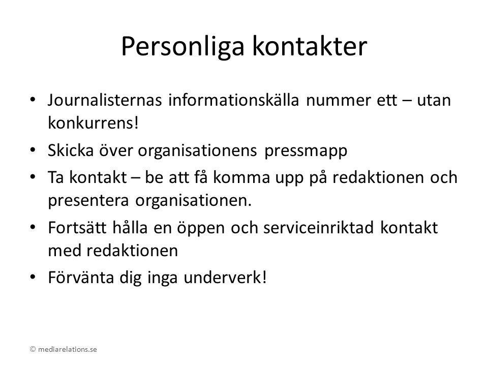 © mediarelations.se Personliga kontakter Journalisternas informationskälla nummer ett – utan konkurrens! Skicka över organisationens pressmapp Ta kont