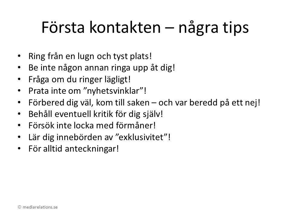 © mediarelations.se Första kontakten – några tips Ring från en lugn och tyst plats.