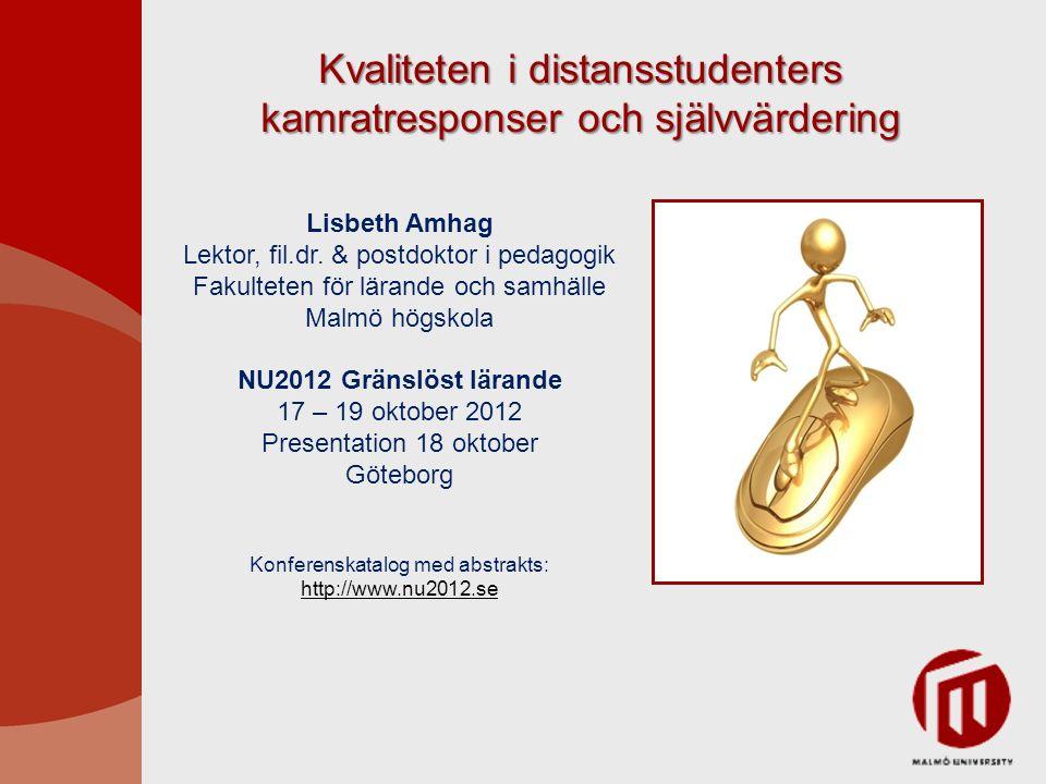 Kvaliteten i distansstudenters kamratresponser och självvärdering Lisbeth Amhag Lektor, fil.dr.