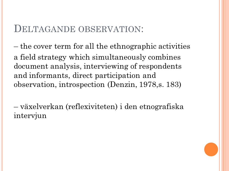 D ELTAGANDE OBSERVATION : – the cover term for all the ethnographic activities a field strategy which simultaneously combines document analysis, inter