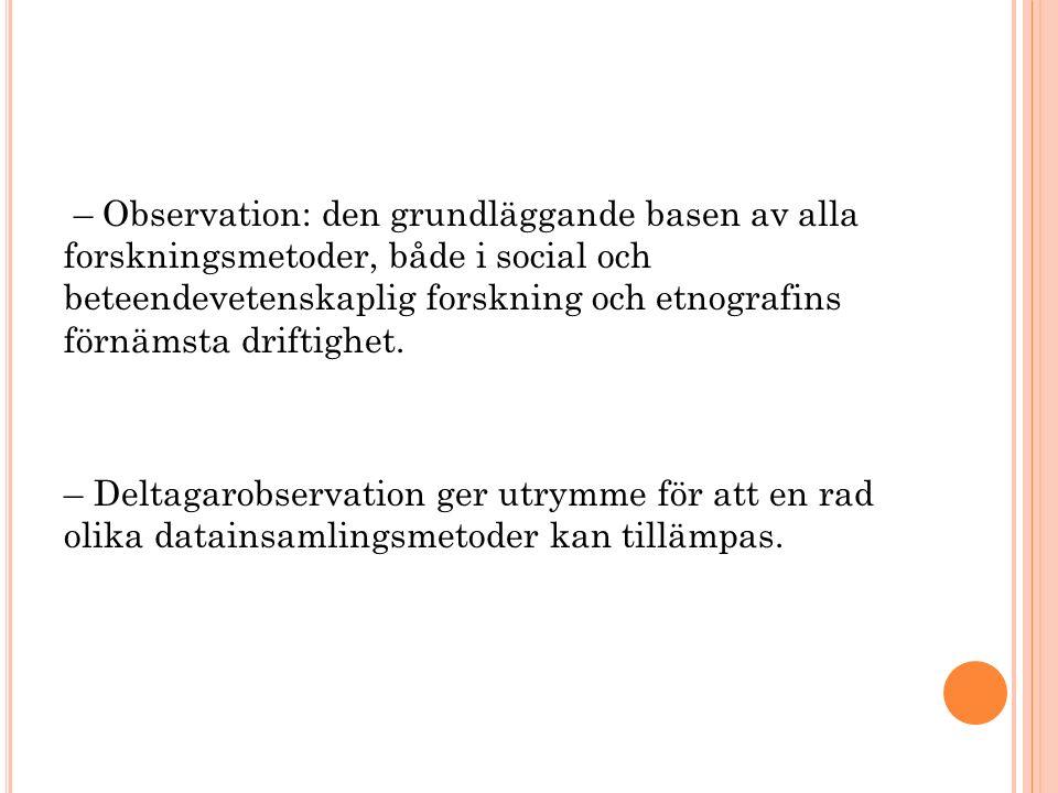 – Observation: den grundläggande basen av alla forskningsmetoder, både i social och beteendevetenskaplig forskning och etnografins förnämsta driftighet.