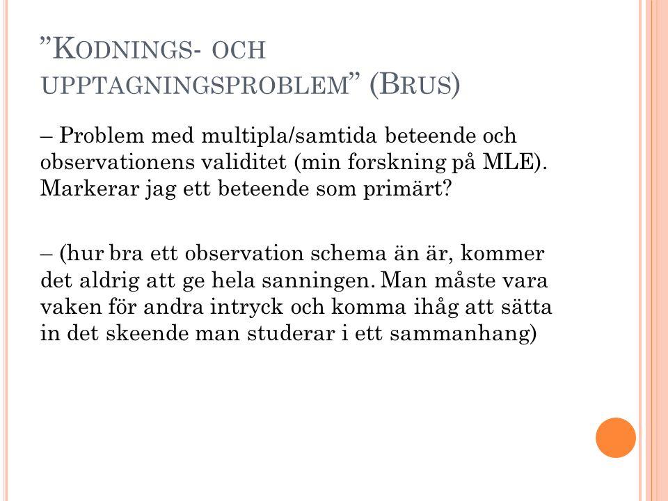 """""""K ODNINGS - OCH UPPTAGNINGSPROBLEM """" (B RUS ) – Problem med multipla/samtida beteende och observationens validitet (min forskning på MLE). Markerar j"""