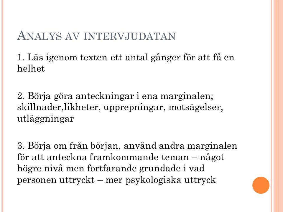 A NALYS AV INTERVJUDATAN 1. Läs igenom texten ett antal gånger för att få en helhet 2. Börja göra anteckningar i ena marginalen; skillnader,likheter,