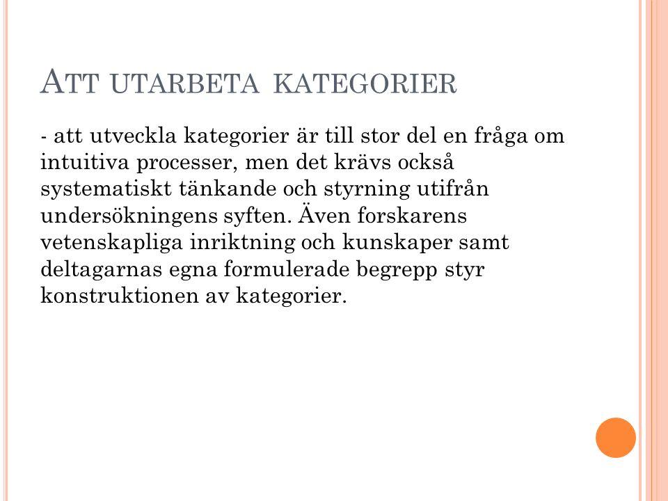 A TT UTARBETA KATEGORIER - att utveckla kategorier är till stor del en fråga om intuitiva processer, men det krävs också systematiskt tänkande och sty